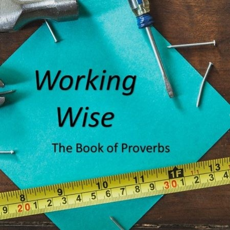 Working Wise (selections from Proverbs)